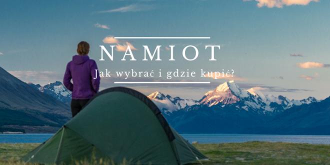 Jak wybrać i gdzie kupić najlepszy namiot?