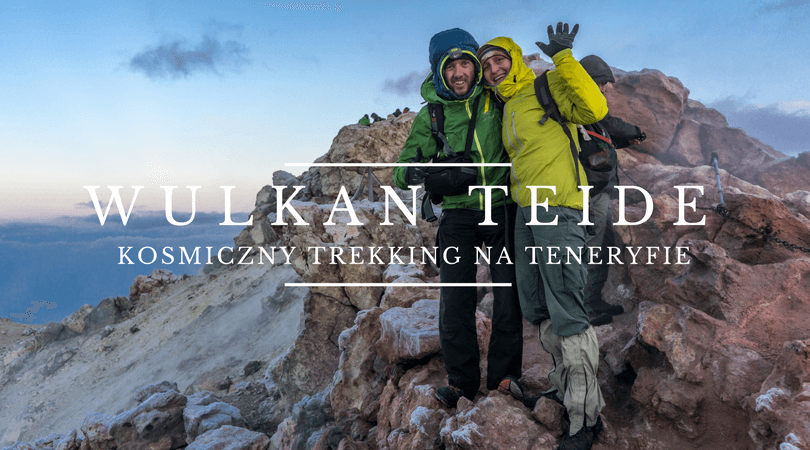 Jak Wejsc Na Wulkan Teide Praktyczne Porady O Trekkingu Na Teneryfie